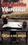Todo tiempo pasado no fue mejor - Marguerite Yourcenar - Cartas a sus amigos